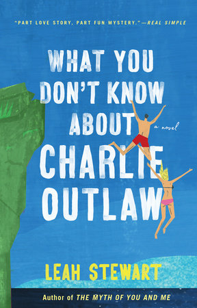 What You Don't Know About Charlie Outlaw by Leah Stewart