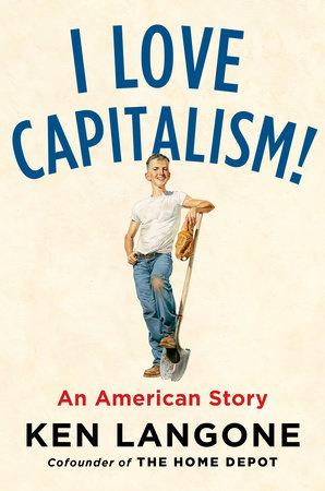 I Love Capitalism! by Ken Langone