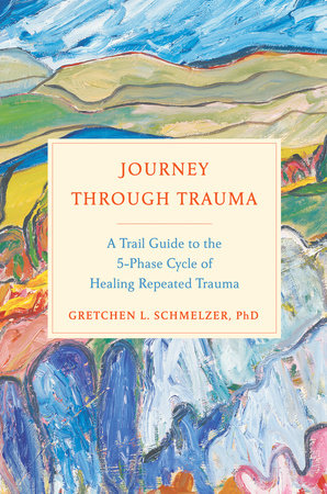 Journey Through Trauma by Gretchen L. Schmelzer, PhD