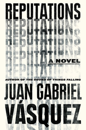 Reputations by Juan Gabriel Vasquez