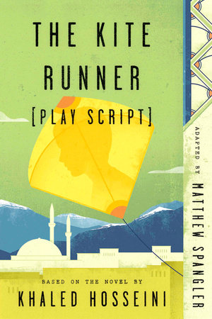 The Kite Runner (Play Script) by Matthew Spangler