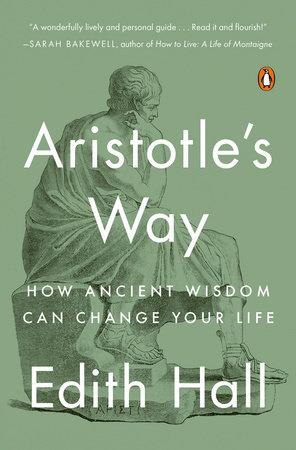 Aristotle S Way By Edith Hall 9780735220829 Penguinrandomhouse Com Books