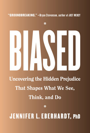 Biased by Jennifer L. Eberhardt, PhD