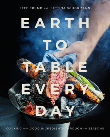 Earth to Table Every Day by Jeff Crump and Bettina Schormann