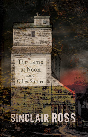 The Lamp at Noon and Other Stories by Sinclair Ross