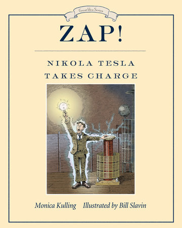 Zap! Nikola Tesla Takes Charge by Monica Kulling; illustrated by Bill Slavin