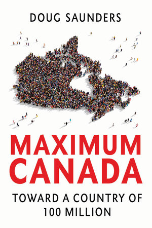 Maximum Canada by Doug Saunders
