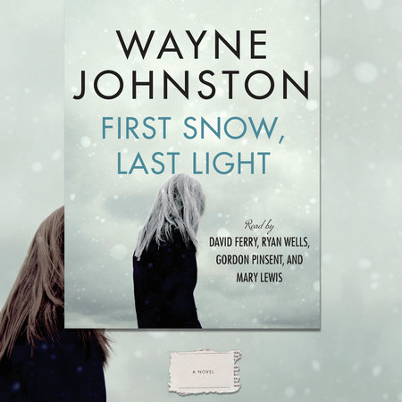 First Snow, Last Light by Wayne Johnston