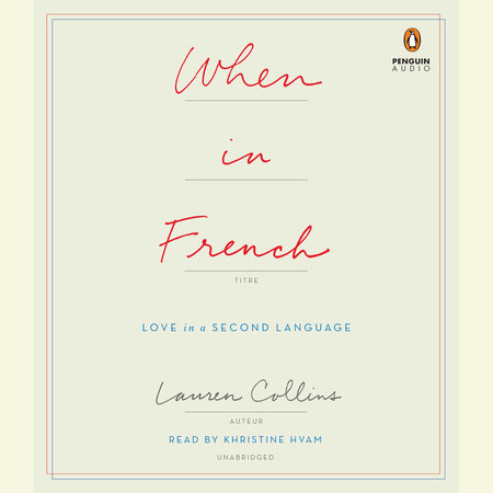 When in French by Lauren Collins PenguinRandomHousecom