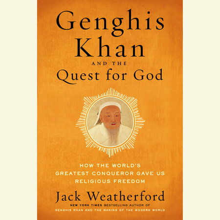 Genghis Khan and the Quest for God by Jack Weatherford