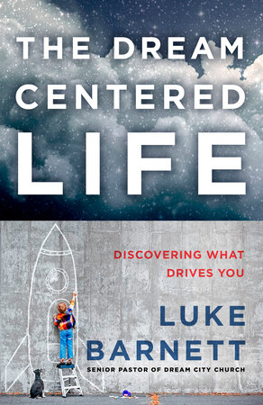 The Dream-Centered Life by Luke Barnett