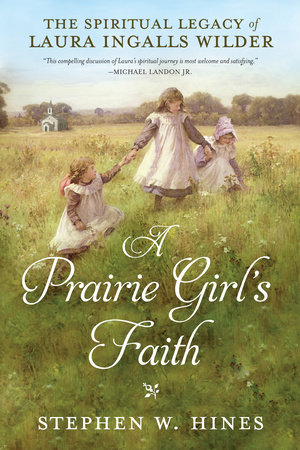 A Prairie Girl's Faith by Stephen W. Hines