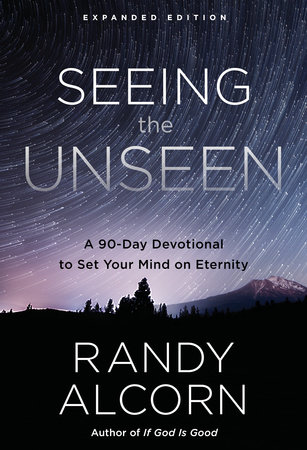 Seeing the Unseen, Expanded Edition by Randy Alcorn