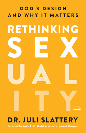 Rethinking Sexuality by Dr. Juli Slattery