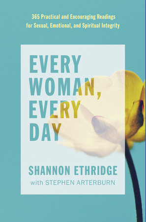 Every Woman, Every Day by Shannon Ethridge and Stephen Arterburn
