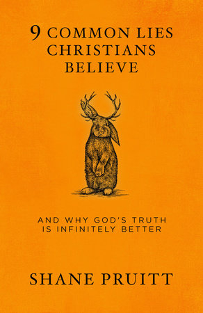 9 Common Lies Christians Believe by Shane Pruitt