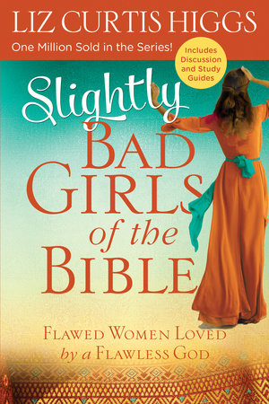 Slightly Bad Girls of the Bible by Liz Curtis Higgs