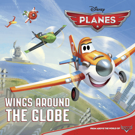 Wings Around the Globe (Disney Planes) by Bill Scollon