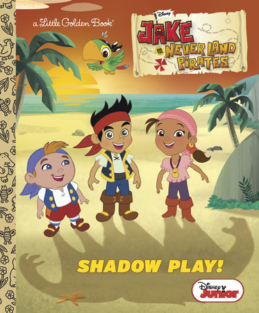 Shadow Play! (Disney Junior: Jake and the Never Land Pirates) by Andrea Posner-Sanchez