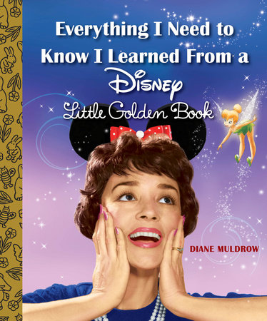 Everything I Need to Know I Learned From a Disney Little Golden Book (Disney) by Diane Muldrow