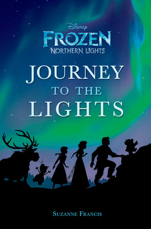 Journey to the Lights (Disney Frozen: Northern Lights) by RH Disney