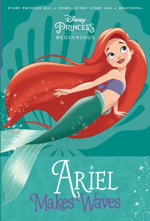 disney princess beginnings ariel makes waves disney princess by