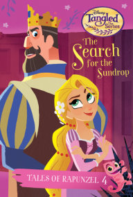 Tales of Rapunzel #4: The Search for the Sundrop (Disney Tangled The Series)