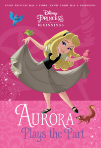 Disney Princess Beginnings: Aurora Plays the Part (Disney Princess)