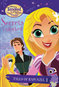 Tales of Rapunzel #1: Secrets Unlocked (Disney Tangled the Series)
