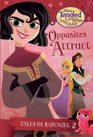Tales of Rapunzel #2: Opposites Attract (Disney Tangled the Series)