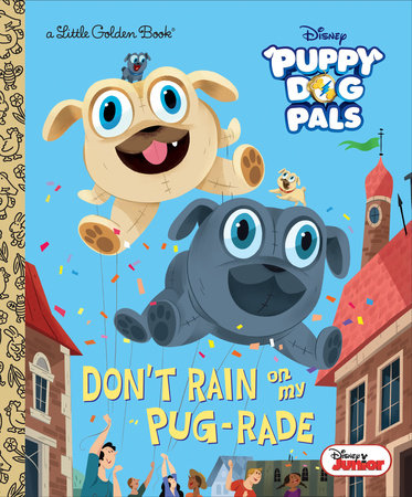 Don't Rain on My Pug-rade (Disney Junior Puppy Dog Pals)
