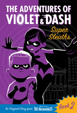 The Adventures of Violet & Dash: Super Sleuths (Disney/Pixar The Incredibles 2)