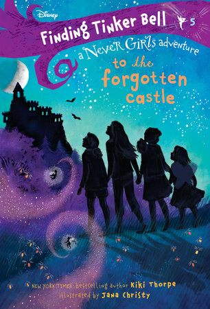 Finding Tinker Bell #5: To the Forgotten Castle (Disney: The Never Girls) by Kiki Thorpe