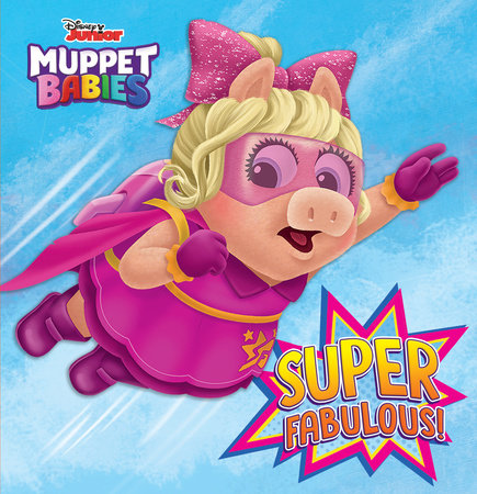 Super Fabulous! (Disney Muppet Babies) by Robyn Brown