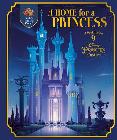 A Home For A Princess A Peek Inside 9 Disney Princess Castles Disney Princess By Rh Disney 9780736440240 Penguinrandomhouse Com Books