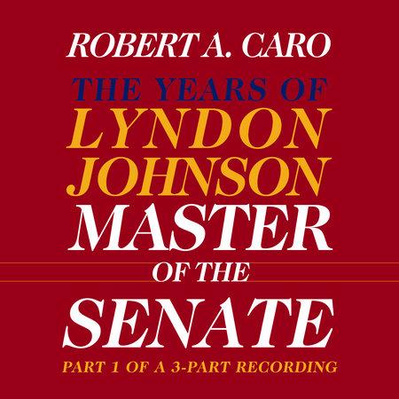 Master of the Senate by Robert A. Caro