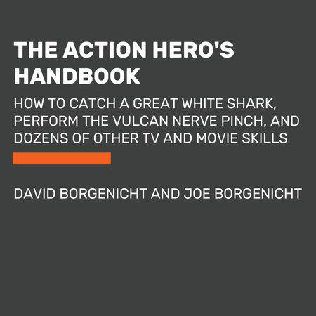 The Action Hero's Handbook by David Borgenicht and Joe Borgenicht