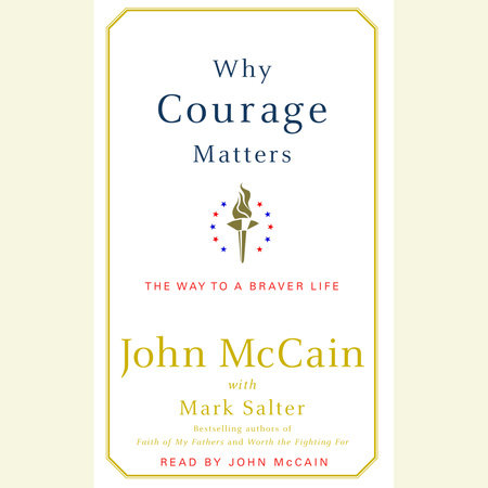 Why Courage Matters by John McCain and Mark Salter