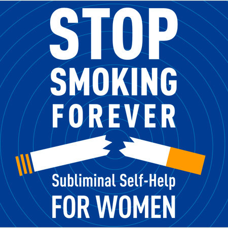Stop Smoking Forever - For Women: Subliminal Self-Help by Audio Activation