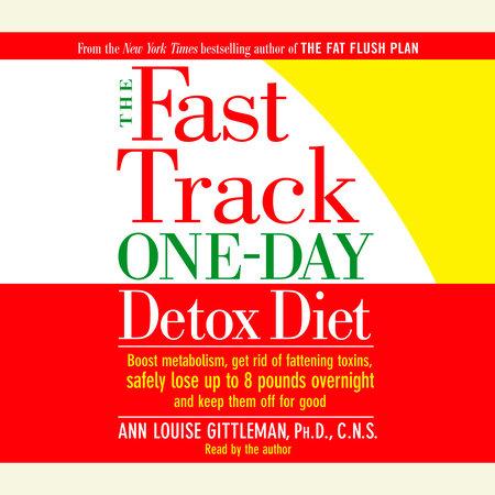 The Fast Track One-Day Detox Diet by Ann Louise Gittleman, Ph.D., C.N.S.