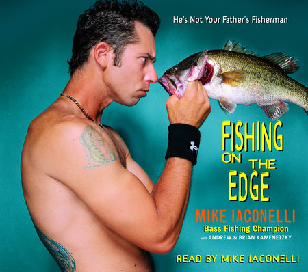 Fishing on the Edge by Mike Iaconelli, Andrew Kamenetzky and Brian Kamenetzky
