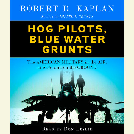 Hog Pilots, Blue Water Grunts: The American Military in the Air, at Sea, and on the Ground (Vintage