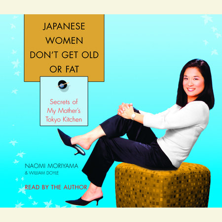 Japanese Women Don't Get Old or Fat by Naomi Moriyama and William Doyle