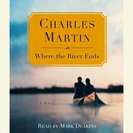 Where the River Ends by Charles Martin