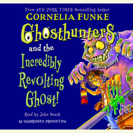 Ghosthunters and the Incredibly Revolting Ghost by Cornelia Funke