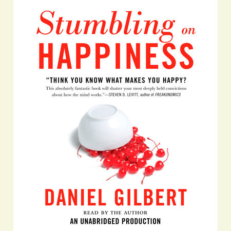 Stumbling on Happiness by Daniel Gilbert