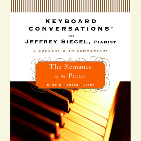 Keyboard Conversations®: The Romance of the Piano by Jeffrey Siegel
