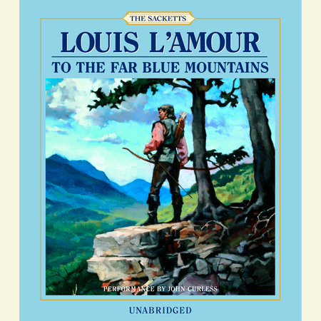 To The Far Blue Mountains by Louis L'Amour