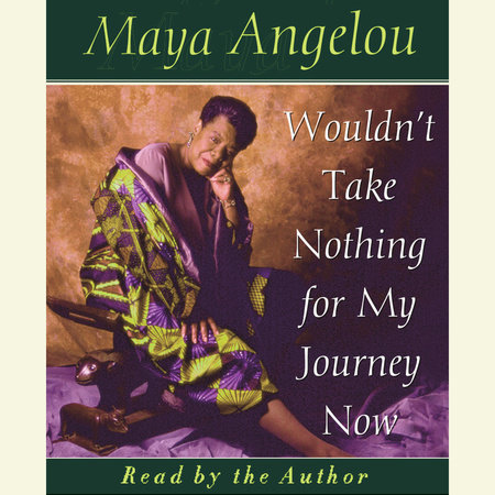 wouldn t take nothing for my journey now by a angelou wouldn t take nothing for my journey now by a angelou
