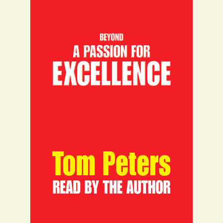 Beyond a Passion for Excellence by Tom Peters